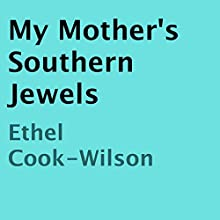 My Mother's Southern Jewels (       UNABRIDGED) by Ethel Cook-Wilson Narrated by Charlia Boyer