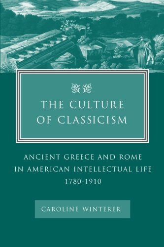 The Culture of Classicism: Ancient Greece and Rome in...