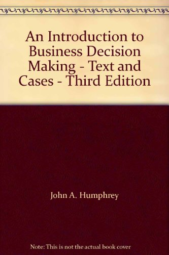 An Introduction to Business Decision Making - Text and Cases - Third Edition