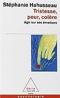 Tristesse, peur, colère: Agir sur ses émotions