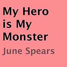 My Hero Is My Monster (       UNABRIDGED) by June Spears Narrated by Rebecca Lee