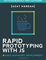 Rapid Prototyping with JS: Agile JavaScript Development Front Cover