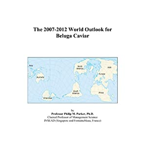 The 2007-2012 Outlook for Beluga Caviar in Japan Philip M. Parker