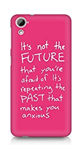 AMEZ its not the future that you are afraid of past Back Cover For HTC Desrie 826