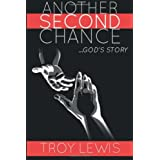 Another Second Chance: God's Story ~ Troy Lewis