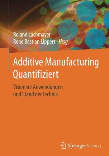 Additive Manufacturing Quantifiziert: Visionare Anwendungen und Stand der Technik  (Tapa Blanda)
