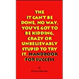 The It Can't Be Done, No Way, You've Got to Be Kidding, Crazy or Unbelievably Stupid to Try It, Handbook for Successby Clayton Clifford Bye