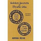 Golden Secrets of Mystic Oils: Over 550 Oils and 1300 Spells