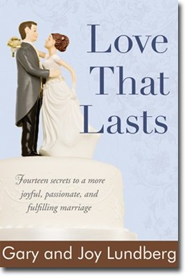 Love That Lasts - Fourteen Secrets to a More Joyful, Passionate, and Fulfilling Marriage, Gary & Joy Lundberg