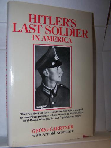 Hitler's Last Soldier in America: Georg Gaertner, Arnold