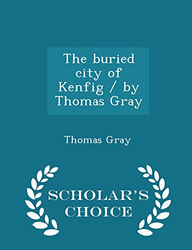 The buried city of Kenfig / by Thomas Gray - Scholar's Choice Edition