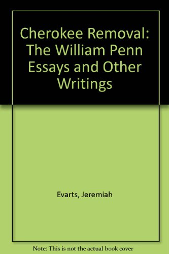 Cherokee Removal: The William Penn Essays and Other Writings