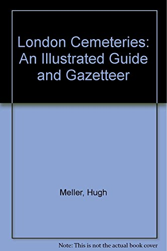 London Cemeteries: An Illustrated Guide and Gazetteer by Hugh Meller (15-Dec-1981) Hardcover