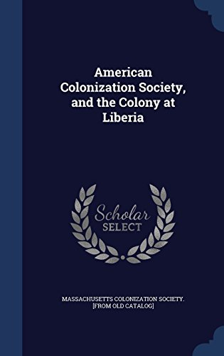 American Colonization Society, and the Colony at Liberia