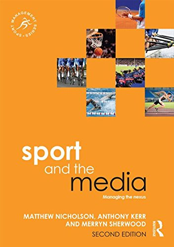 Sport and the Media: Managing the Nexus (Sport Management Series)