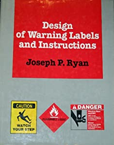 Design of Warning Labels and Instructions Joseph P. Ryan