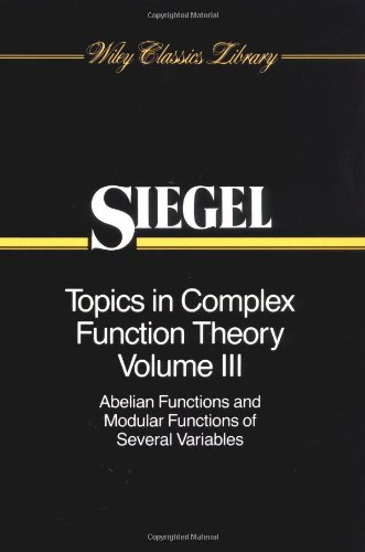 Topics in Complex Function Theory, Abelian Functions and Modular Functions of Several Variables (Wiley Classics Library)