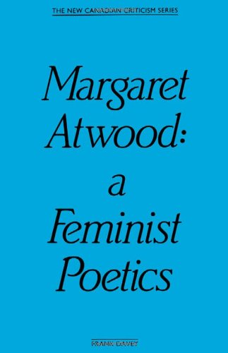 Margaret Atwood: A Feminist Po: A Feminist Poetics (New Canadian Criticism Series)