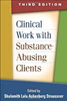 Clinical Work with Substance-Abusing Clients, Third Edition (Guilford Substance Abuse Series)
