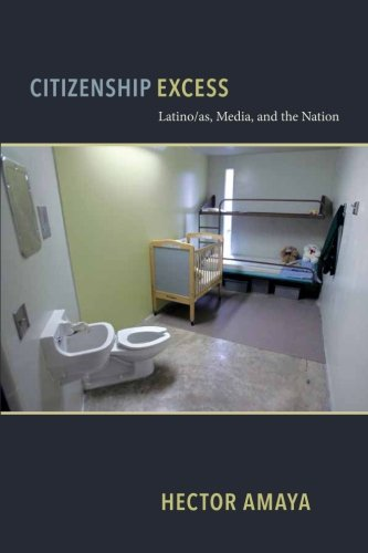 Citizenship Excess: Latino/as, Media, and the Nation (Critical Cultural Communication)