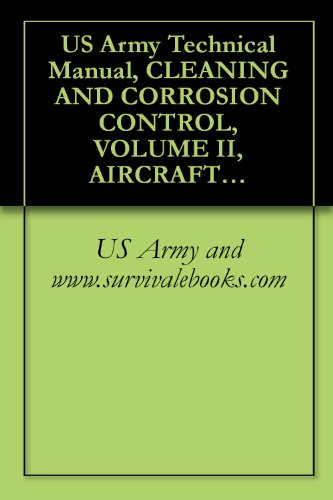Us Army Technical Manual, Cleaning And Corrosion Control, Volume Ii, Aircraft, Tm 1-1500-344-23-2, 2005