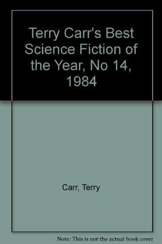 Terry Carr's Best Science Fiction of the Year, No 14, 1984