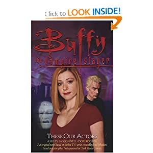 These Our Actors (Buffy the Vampire Slayer) by Dori Koogler and Ashley McConnell