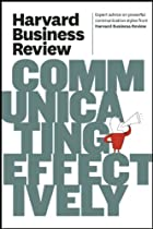 Harvard Business Review on Communicating Effectively (Harvard Business Review Paperback Series)