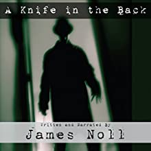 A Knife in the Back: Seven Tales of Murder and Madness, and Raleigh's Prep., a Novel Audiobook by James Noll Narrated by James Noll