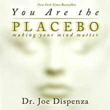 You Are the Placebo: Making Your Mind Matter Audiobook by Dr. Joe Dispenza Narrated by Adam Boyce