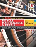 The Bicycling Guide to Complete Bicycle Maintenance & Repair: For Road & Mountain Bikes 6th (sixth) edition Text Only