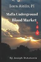 Luca Aiello, PI: Mafia Underground Blood Market