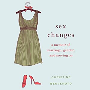 Sex Changes: A Memoir of Marriage, Gender, and Moving On | [Christine Benvenuto]