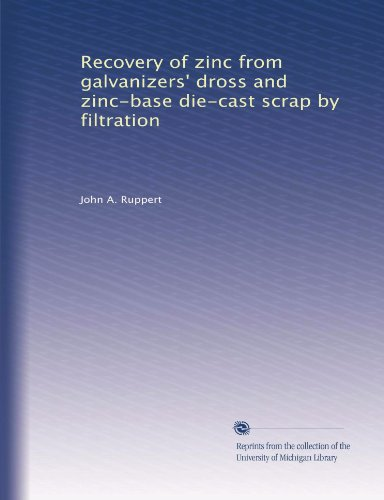 recovery-of-zinc-from-galvanizers-dross-and-zinc-base-die-cast-scrap-by-filtration