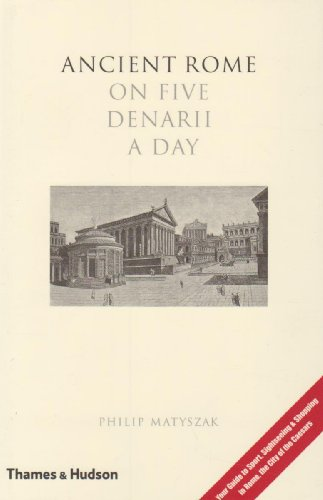 Ancient Rome on Five Denarii a Day: A Guide to Sightseeing, Shopping and Survival in the City of the Caesars