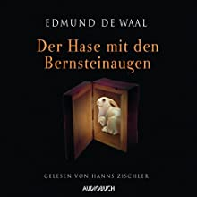 Der Hase mit den Bernsteinaugen Hörbuch von Edmund de Waal Gesprochen von: Hanns Zischler