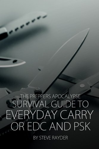 The Preppers Apocalypse Survival Guide to Everyday Carry or EDC and PSK (Volume 5)