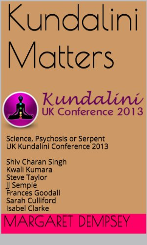 Kundalini Matters: Science, Psychosis or Serpent - UK Kundalini Conference 2013