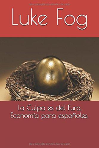 La Culpa es del Euro. Economía para españoles.