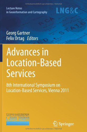 Advances in Location-Based Services: 8th International Symposium on Location-Based Services, Vienna 2011 (Lecture Notes in Geoinformation and Cartography)
