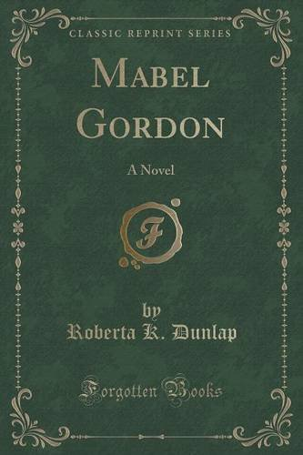 Mabel Gordon: A Novel (Classic Reprint)