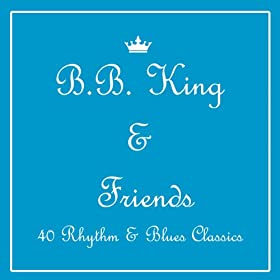 B.B. King & Friends: Soul, Rhythm & Blues