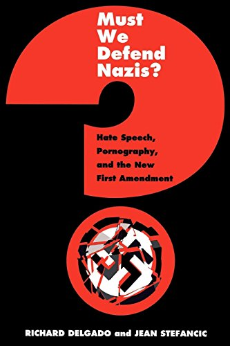 Must We Defend Nazis?: Hate Speech, Pornography and the New First Amendment