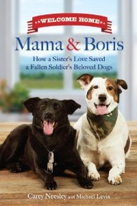 Welcome Home, Mama and Boris: How a Sister's Love Saved a Fallen Soldier's Beloved Dogs