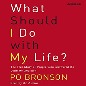 What Should I Do with My Life? The True Story of People Who Answered the Ultimate Question Audiobook