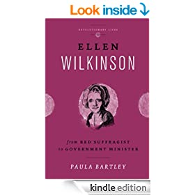 Ellen Wilkinson: From Red Suffragist to Government Minister (Revolutionary Lives)