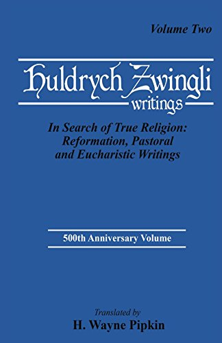 Huldrych Zwingli Writings: In Search of True Religion: Reformation, Pastoral and Eucharistic Writings, Vol. Two (Pittsburgh Theological Monographs, 12-13)