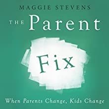 The Parent Fix: When Parents Change, Kids Change (       UNABRIDGED) by Maggie Stevens Narrated by Linda Velwest