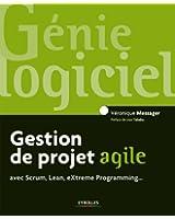 Gestion de projet agile: avec Scrum, Lean, eXtreme Programming...