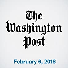 Top Stories Daily from The Washington Post, February 06, 2016 Newspaper / Magazine by  The Washington Post Narrated by  The Washington Post